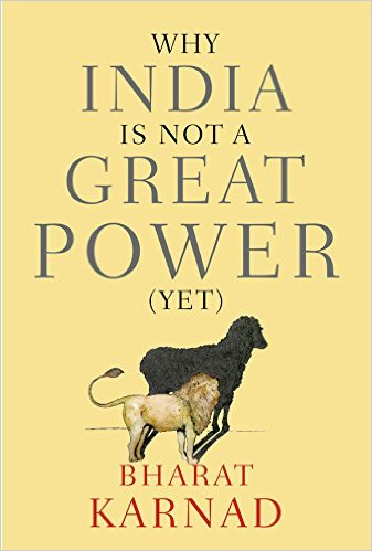 Bharat Karnad Why India is not a Great Power (Yet) New Delhi: Oxford University Press, 2015