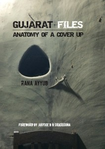 Rana AyyubGujarat Files: Anatomy of a Cover Up2016
