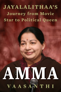 Amma: Jayalalithaa's Journey From Movie Star to Political Queen, by Vaasanthi (Juggernaut, 2016).