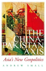 Andrew SmallThe China-Pakistan Axis: Asia's New Geopolitics Hurst & Co. London, 2015