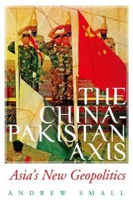 Andrew SmallThe China-Pakistan Axis: Asia's New Geopolitics Hurst & Co. London, 2015