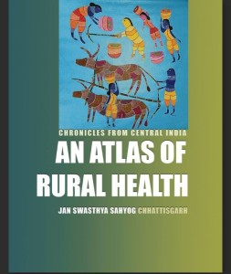 Jan Swastha Sahyog <em>An Atlas of Rural Health: Chronicles From Central India</em> 2016