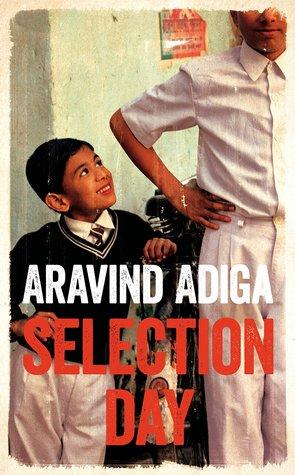Aravind Adiga Selection Day Picador, 2016