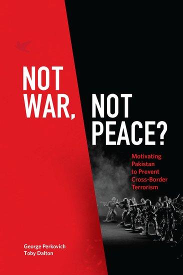 George Perkovich and Toby DaltonNot War, Not Peace?: Motivating Pakistan to Prevent Cross-Border TerrorismOxford University Press, 2016