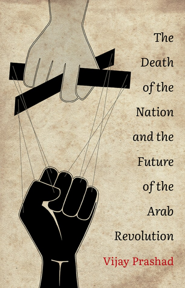 Vijay Prashad, The Death of a Nation and the Future of the Arab Revolution, Leftword 2016