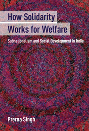 Prerna Singh How Solidarity Works for Welfare: Subnationalism and Social Development in India Cambridge University Press, 2015