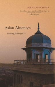 Wolfgang Buscher <br/> <em> Asian Absences – Searching for Shangri La <br/> Speaking Tiger, 2015 </em>
