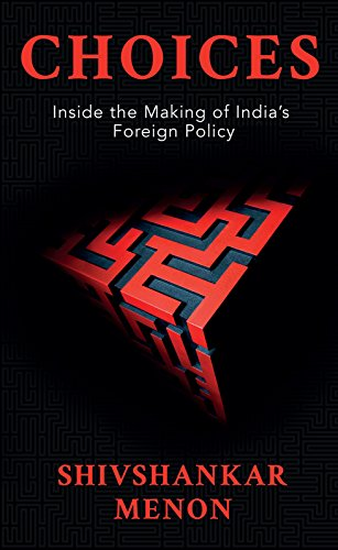Shivshankar MenonChoices: Inside the Making of India's Foreign PolicyAllen Lane: 2016