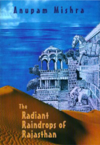 Anupam Mishra <em>The Radiant Raindrops of Rajasthan</em> Translated by Maya Jani The Research Foundation for Science, Technology and Ecology