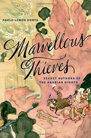 Paulo Lemos Horta Marvellous Thieves: Secret Authors of the Arabian NightsHarvard University Press, 2017