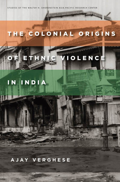 Ajay VergheseThe Colonial Origins of Ethnic Violence in IndiaStanford University Press, 2016