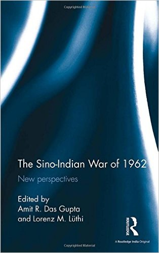 Amit R. Das Gupta and Lorenz M. Lüthi The Sino-Indian War of 1962: New perspectives Routledge India (2016)