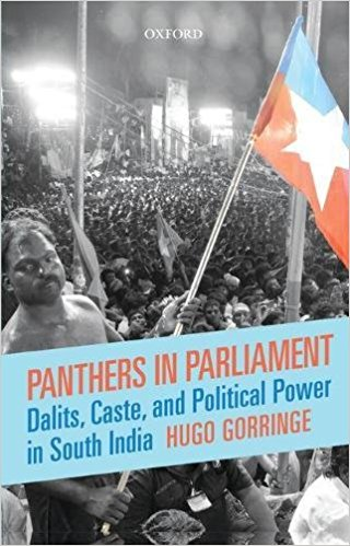 Hugo Gorringe Panthers in Parliament: Dalits, Caste, and Political Power in South India OUP India, 2017