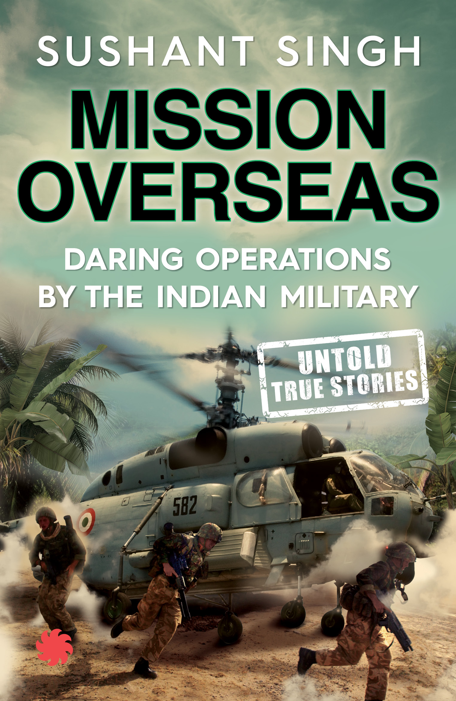 Sushant Singh Mission Overseas: Daring Operations by the Indian Military Juggernaut, 2017