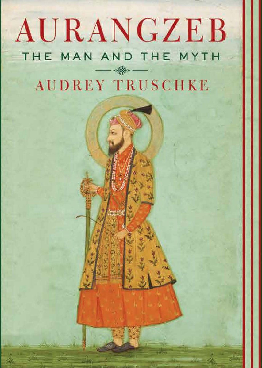 Audrey Truschke <em>Aurangzeb: The Man and the Myth</em> Penguin Random House, 2017