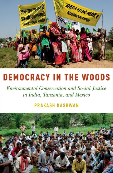 Prakash KaswanDemocracy in the Woods: Environmental Conservation and Social Justice in India, Tanzania and MexicoOxford University Press, 2017