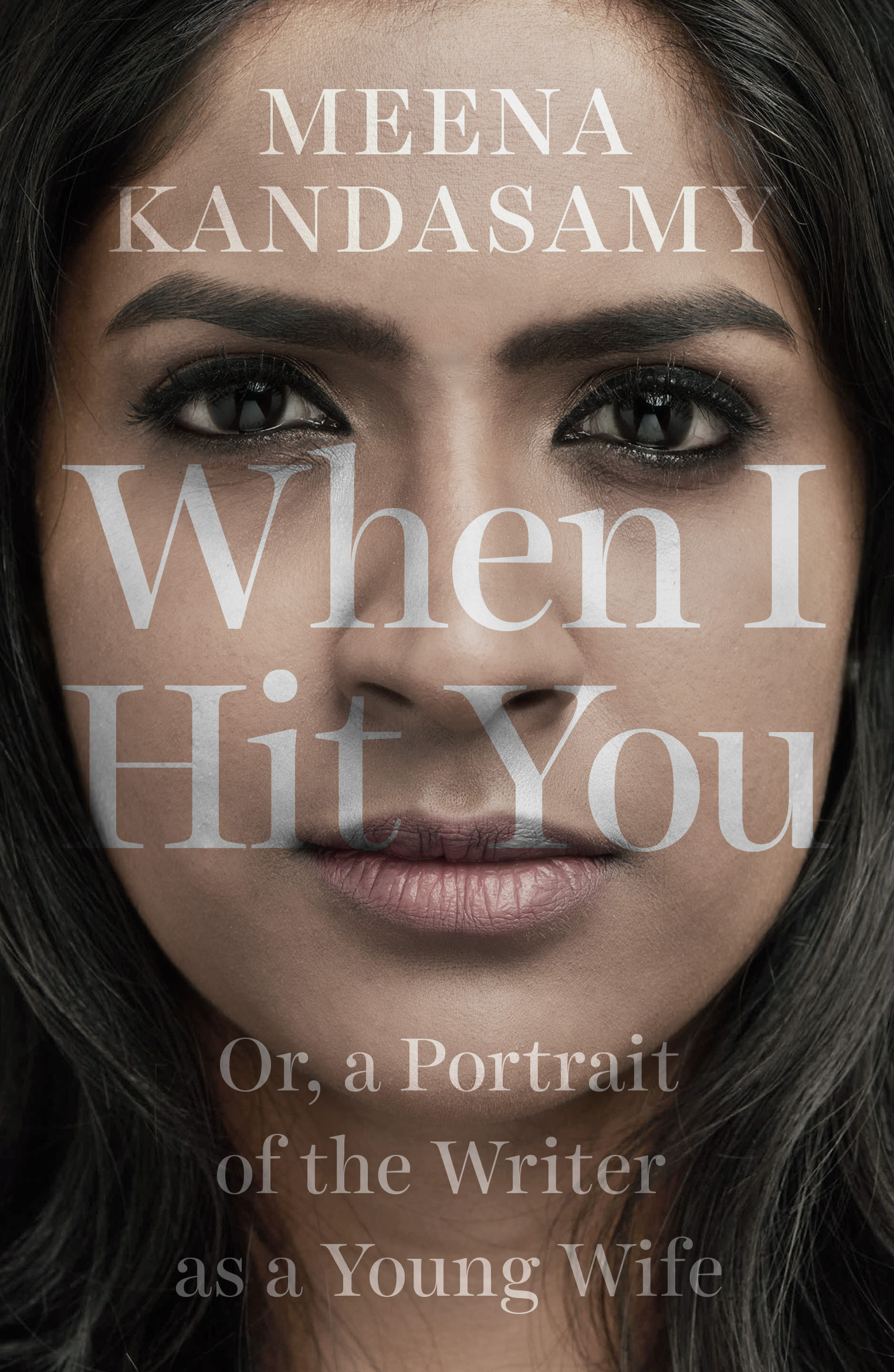 Meena Kandasamy <em>When I Hit You: Or, a Portrait of the Writer as a Young Wife</em> Juggernaut, 2017