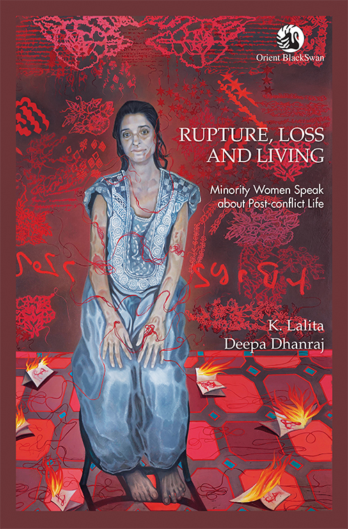 K. Lalita and Deepa Dhanraj <em>Rupture, Loss and Living: Minority Women Speak about Post-Conflict Life</em> Orient Blackswan, 2016