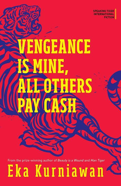 Eka Kurniawan <em>Vengeance is Mine, All Others Pay Cash</em> Speaking Tiger, 2017